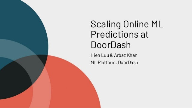 Scaling Online ML Predictions at DoorDash Hien Luu & Arbaz Khan ML Platform, DoorDash