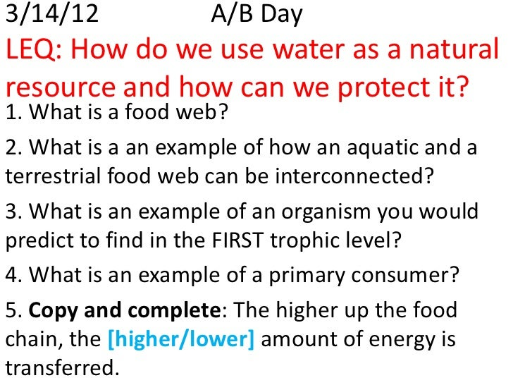 3/14/12             A/B DayLEQ: How do we use water as a naturalresource and how can we protect it?1. What is a food web?2...