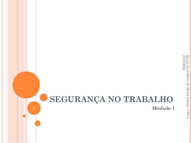 SEGURANÇA NO TRABALHO Módulo 1 EscolaSecundáriadeMariaLamas-CPCA- 2007/2008 1