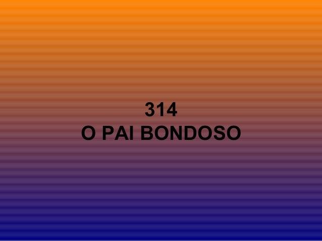 314 O PAI BONDOSO