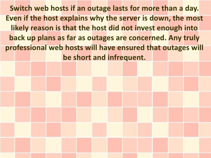 Switch web hosts if an outage lasts for more than a day.Even if the host explains why the server is down, the most likely ...