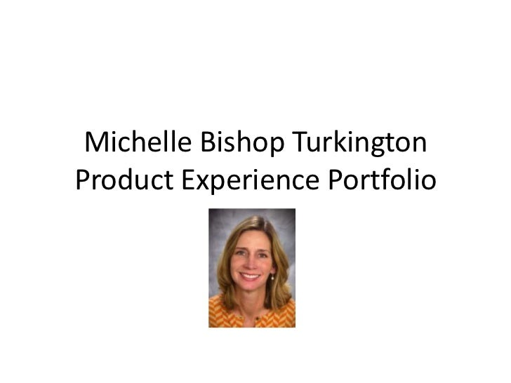 Michelle Bishop TurkingtonProduct Experience Portfolio<br />