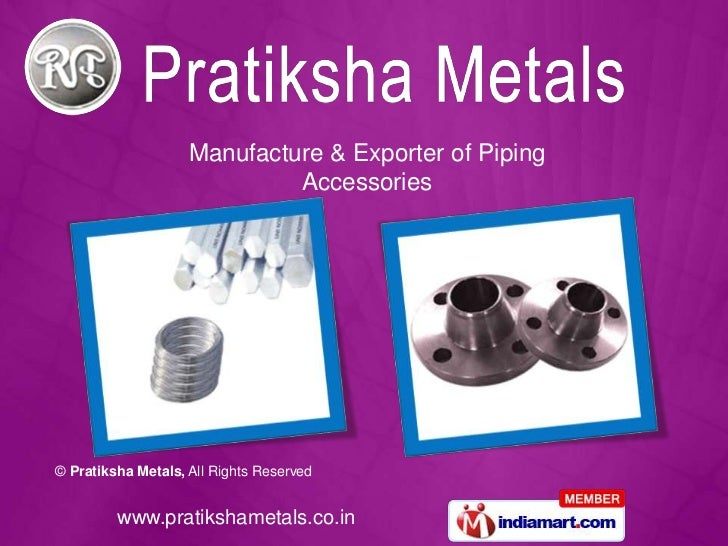 Manufacture & Exporter of Piping                             Accessories© Pratiksha Metals, All Rights Reserved         ww...