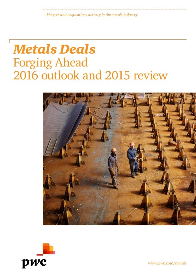 www.pwc.com/metals Mergers and acquisitions activity in the metals industry Metals Deals Forging Ahead 2016 outlook and 2...