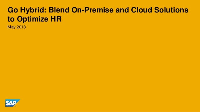 May 2013Go Hybrid: Blend On-Premise and Cloud Solutionsto Optimize HR