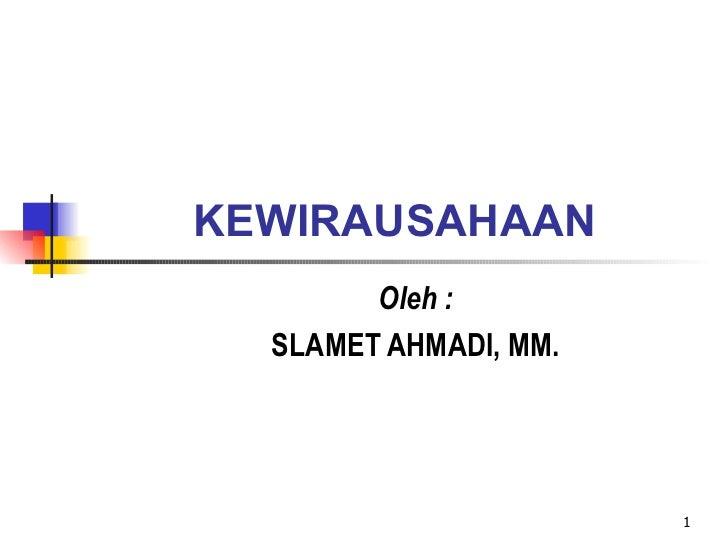 KEWIRAUSAHAAN  Oleh : SLAMET AHMADI, MM.