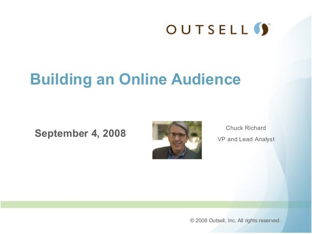 Building an Online Audience                                    Chuck RichardSeptember 4, 2008               VP and Lead An...