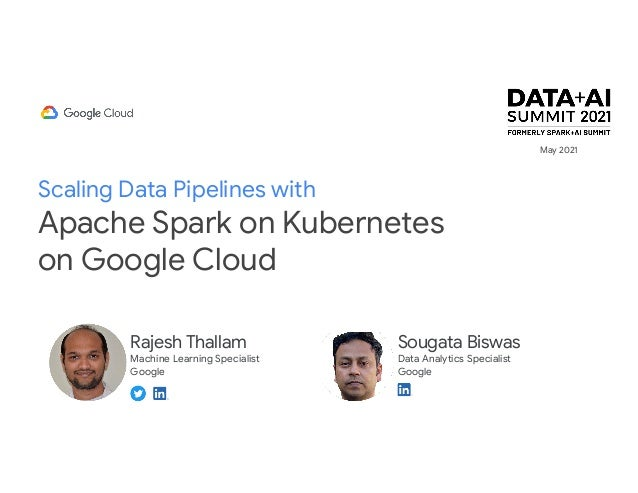 Scaling Data Pipelines with Apache Spark on Kubernetes on Google Cloud Rajesh Thallam Machine Learning Specialist Google S...