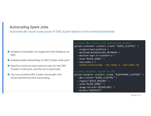 Autoscaling Spark Jobs Automatically resize node pools of GKE cluster based on the workload demands # create GKE cluster w...