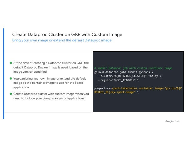 ● At the time of creating a Dataproc cluster on GKE, the default Dataproc Docker image is used based on the image version ...