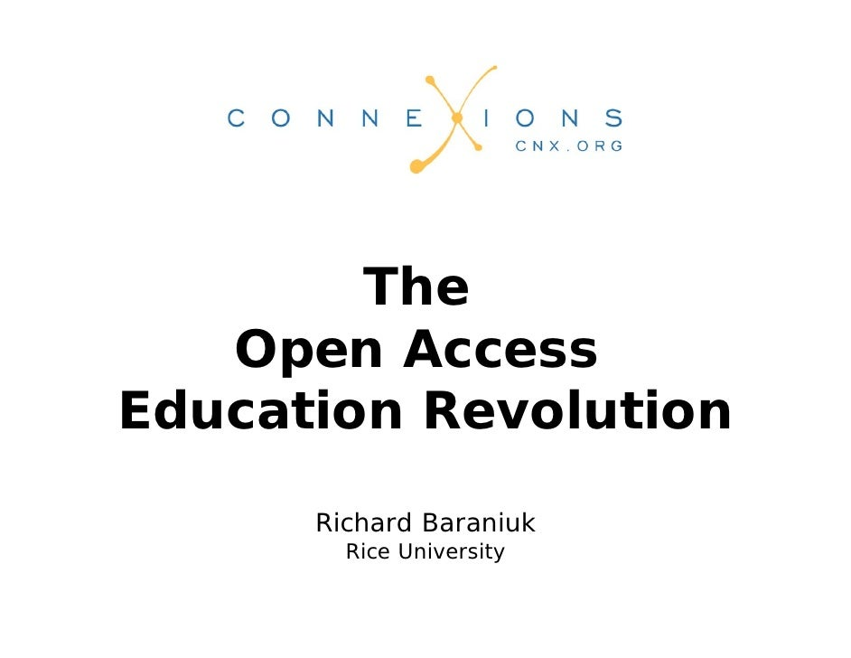 The    Open Access Education Revolution        Richard Baraniuk         Rice University