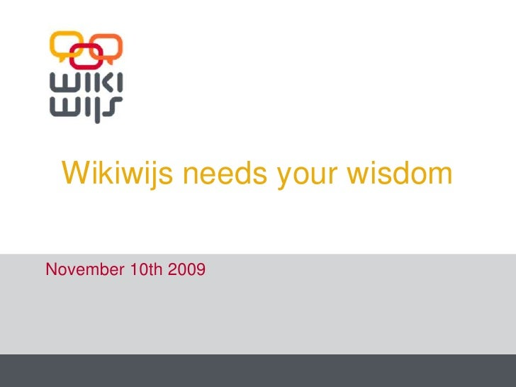 Wikiwijsneedsyour wisdom<br />November 10th 2009<br />