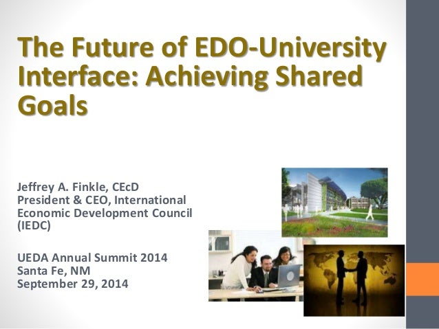 The Future of EDO-University  Interface: Achieving Shared  Goals  Jeffrey A. Finkle, CEcD  President & CEO, International ...