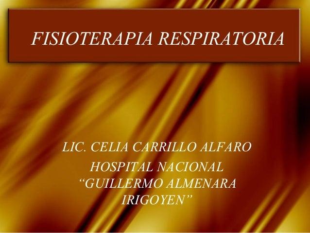 "FISIOTERAPIA RESPIRATORIA   LIC. CELIA CARRILLO ALFARO        HOSPITAL NACIONAL     ""GUILLERMO ALMENARA            IRIGOYEN"""
