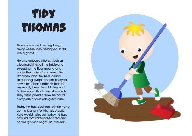 Tidy Thomas Thomas enjoyed putting things away where they belonged. It felt like a game. He also enjoyed chores, such as c...