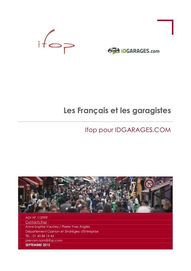 Les Français et les garagistes Ifop pour IDGARAGES.COM ASV N° 112999 Contacts Ifop : Anne-Sophie Vautrey / Pierre-Yves Ang...