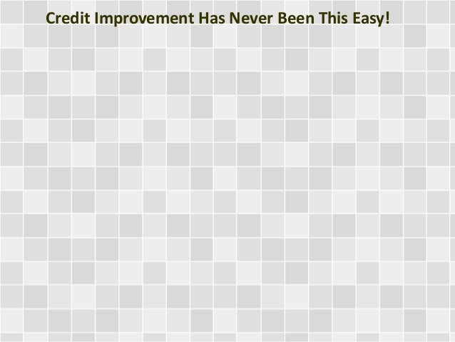 Credit Improvement Has Never Been This Easy!