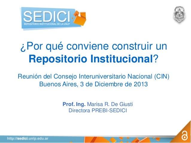 ¿Por qué conviene construir un Repositorio Institucional? Reunión del Consejo Interuniversitario Nacional (CIN) Buenos Air...