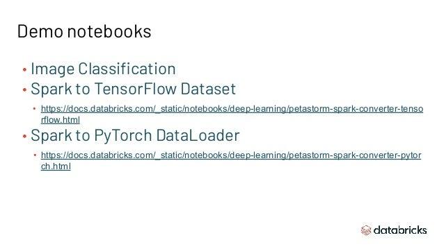 Demo notebooks • Image Classification • Spark to TensorFlow Dataset • https://docs.databricks.com/_static/notebooks/deep-le...