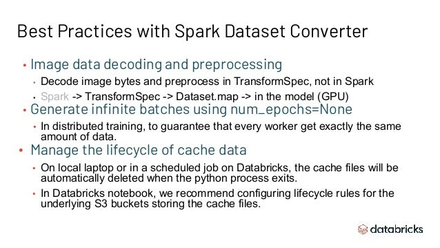 Best Practices with Spark Dataset Converter • Image data decoding and preprocessing • Decode image bytes and preprocess in...