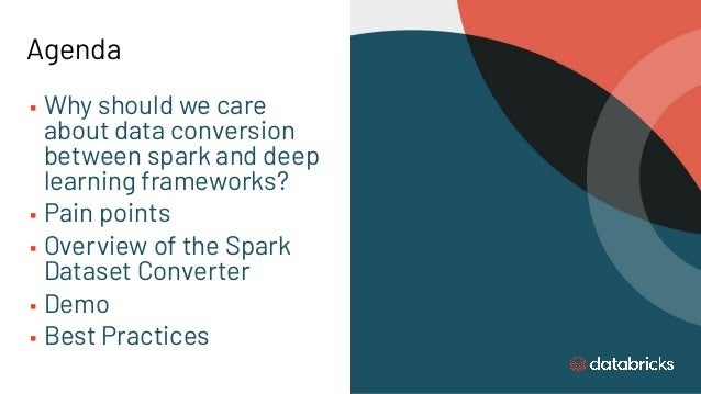 Agenda ▪ Why should we care about data conversion between spark and deep learning frameworks? ▪ Pain points ▪ Overview of ...