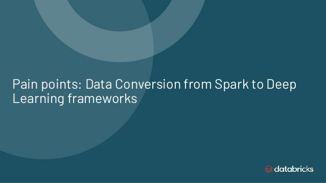 Pain points: Data Conversion from Spark to Deep Learning frameworks