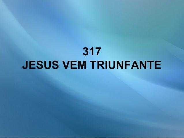 317 JESUS VEM TRIUNFANTE