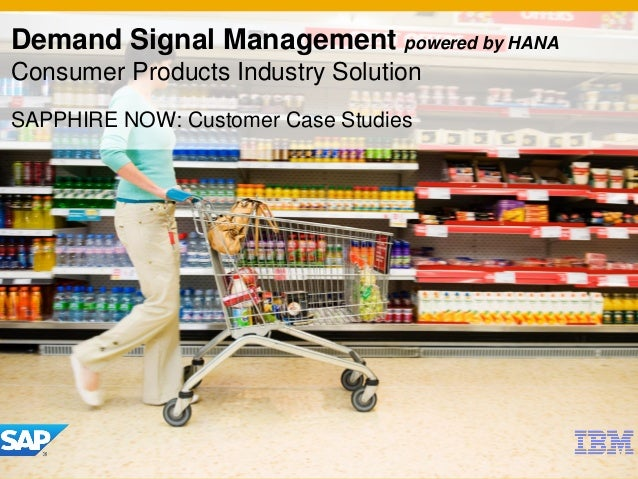Demand Signal Management powered by HANAConsumer Products Industry SolutionSAPPHIRE NOW: Customer Case Studies