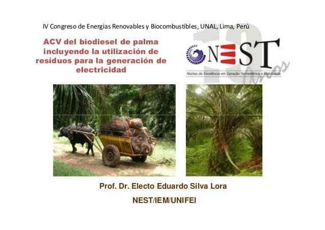 ACV del biodiesel de palma incluyendo la utilización de resíduos para la generación de electricidad IV Congreso de Energia...