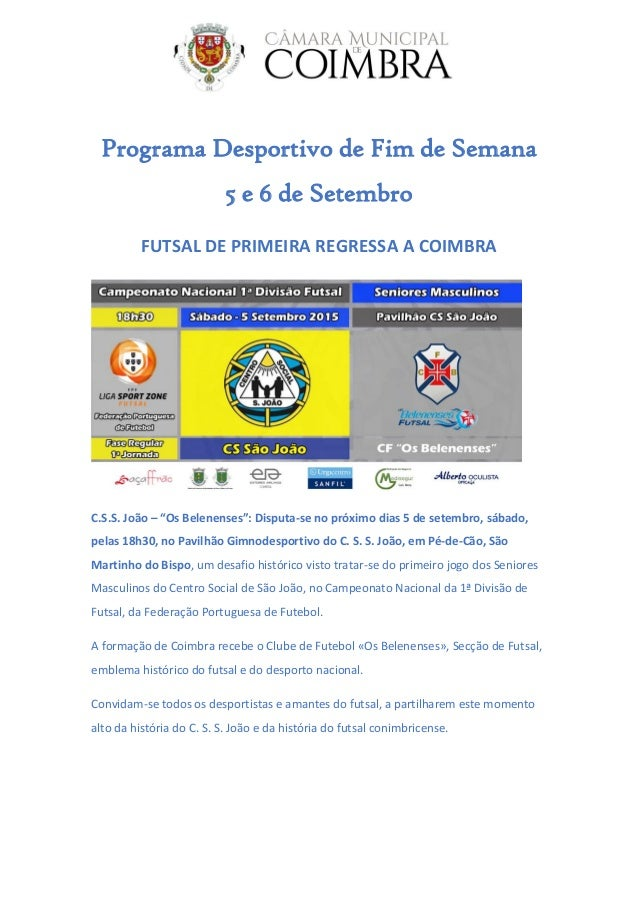 "Programa Desportivo de Fim de Semana 5 e 6 de Setembro FUTSAL DE PRIMEIRA REGRESSA A COIMBRA C.S.S. João – ""Os Belenenses""..."