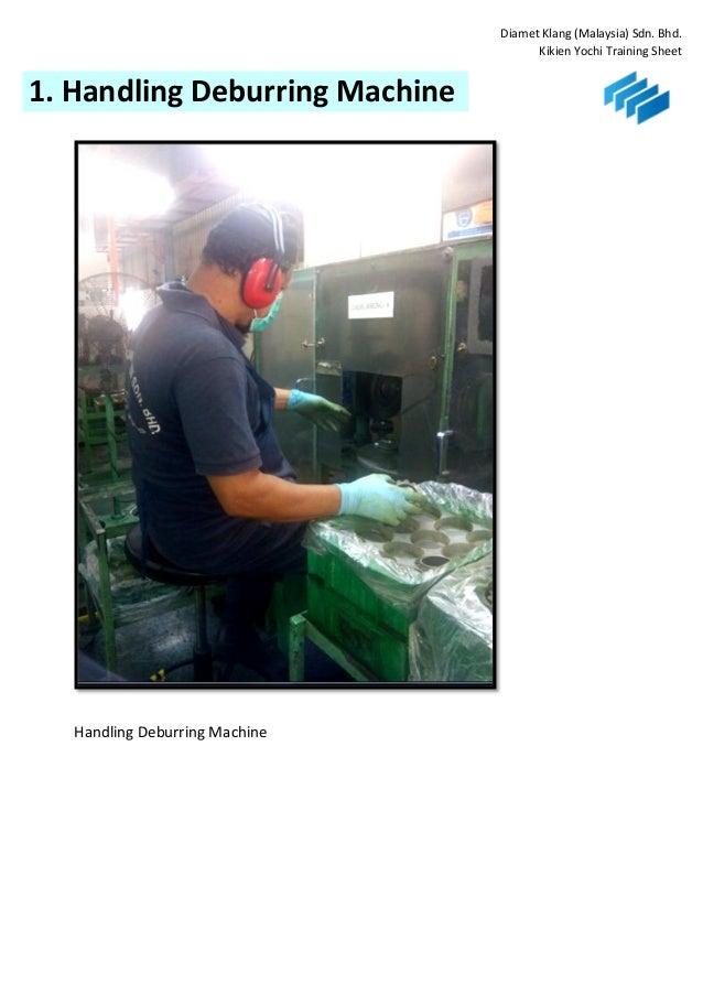Diamet Klang (Malaysia) Sdn. Bhd. Kikien Yochi Training Sheet Handling Deburring Machine 1. Handling Deburring Machine