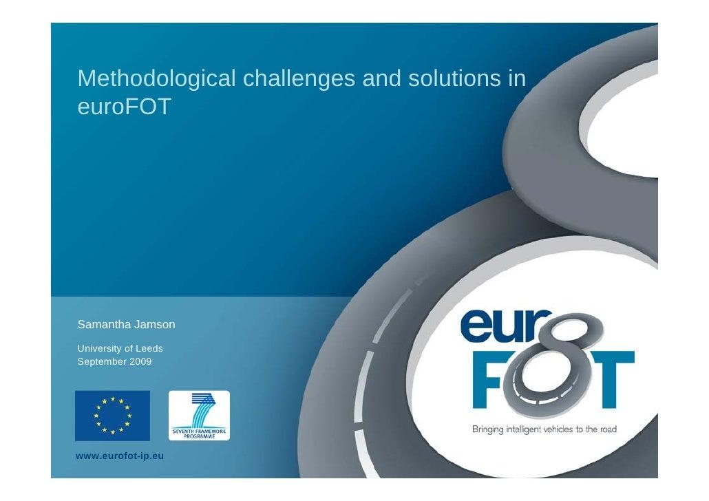 Methodological challenges and solutions in euroFOT     Samantha Jamson University of Leeds September 2009     www.eurofot-...