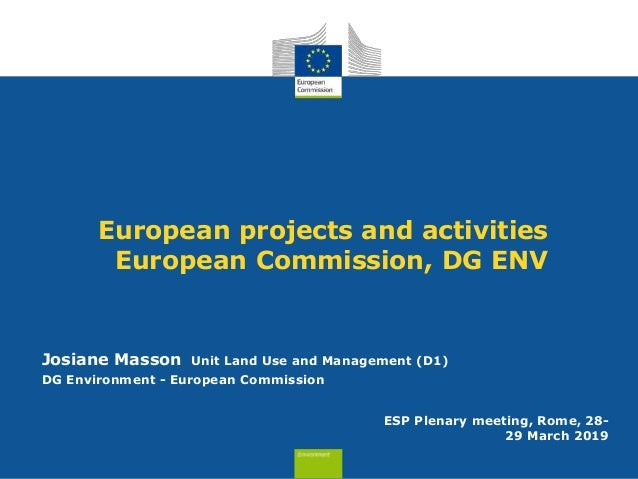 European projects and activities European Commission, DG ENV Josiane Masson Unit Land Use and Management (D1) DG Environme...
