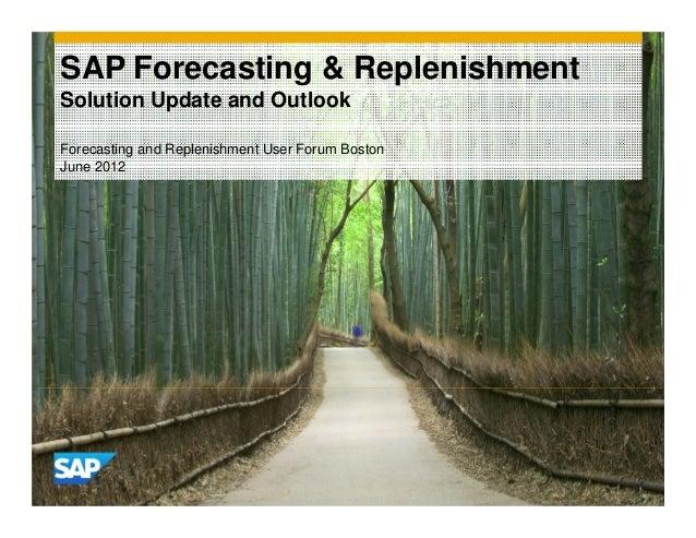 SAP Forecasting & ReplenishmentSolution Update and OutlookForecasting and Replenishment User Forum BostonJune 2012