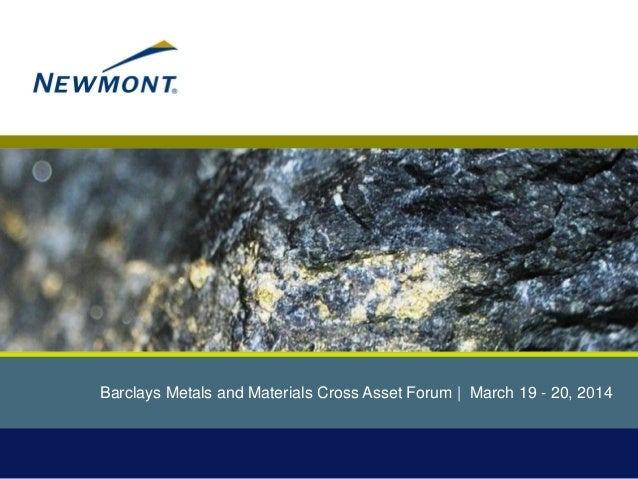 Barclays Metals and Materials Cross Asset Forum | March 19 - 20, 2014
