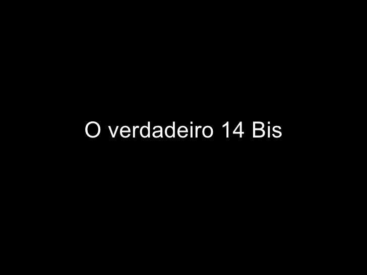 O verdadeiro 14 Bis