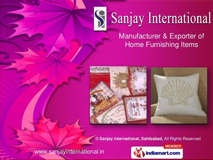 Manufacturer & Exporter of                                   Home Furnishing Items                      © Sanjay Internati...