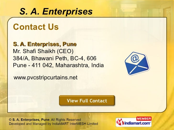 Contact Us <ul><li>S. A. Enterprises, Pune Mr. Shafi Shaikh (CEO) </li></ul><ul><li>384/A, Bhawani Peth, BC-4, 606 </li></...