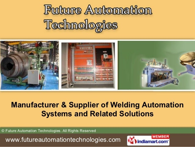 Manufacturer & Supplier of Welding Automation            Systems and Related Solutions© Future Automation Technologies. Al...