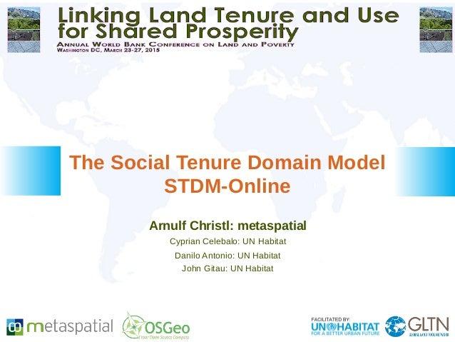 Arnulf Christl: metaspatial Cyprian Celebalo: UN Habitat Danilo Antonio: UN Habitat John Gitau: UN Habitat The Social Tenu...