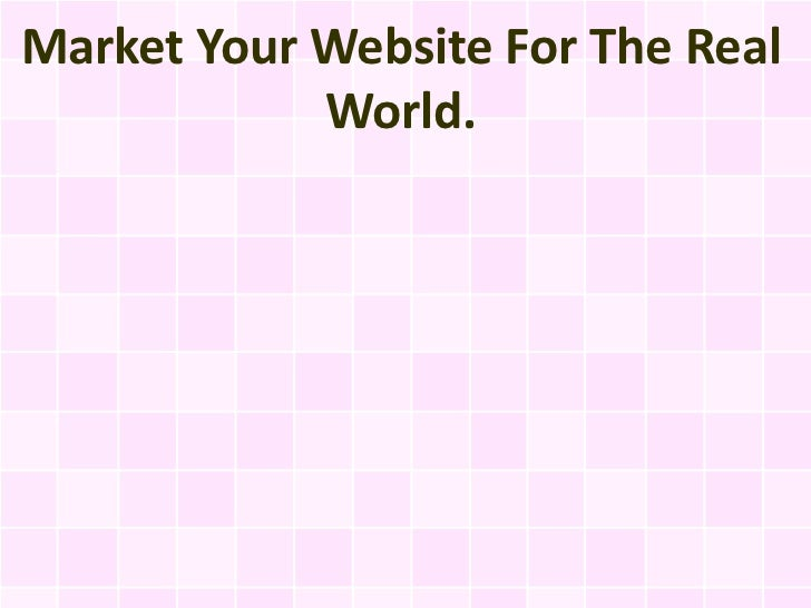 Market Your Website For The Real            World.