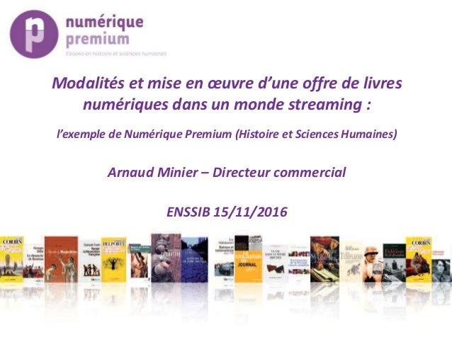 Modalités et mise en œuvre d'une offre de livres numériques dans un monde streaming : l'exemple de Numérique Premium (Hist...