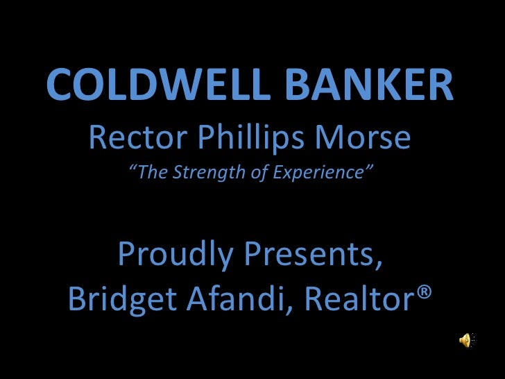 "COLDWELL BANKER<br />Rector Phillips Morse<br />""The Strength of Experience""<br />Proudly Presents,<br />Bridget Afandi, R..."
