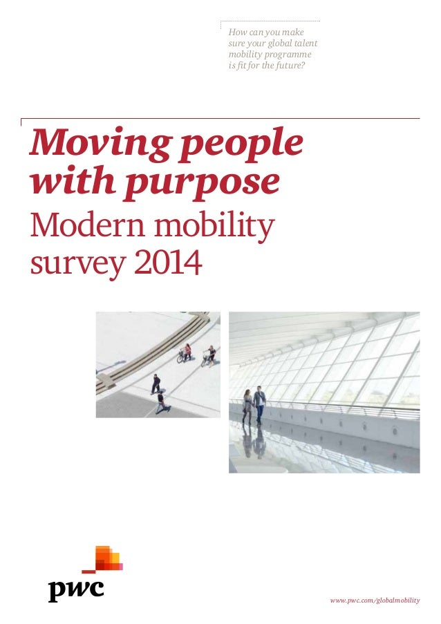 Moving people  with purpose  Modern mobility  survey 2014  www.pwc.com/globalmobility  How can you make  sure your global ...