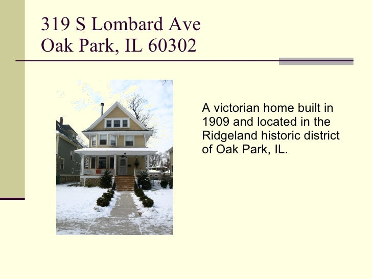 319 S Lombard Ave Oak Park, IL 60302 <ul><li>A victorian home built in 1909 and located in the Ridgeland historic district...