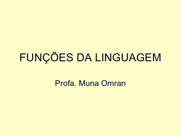 FUNÇÕES DA LINGUAGEM     Profa. Muna Omran