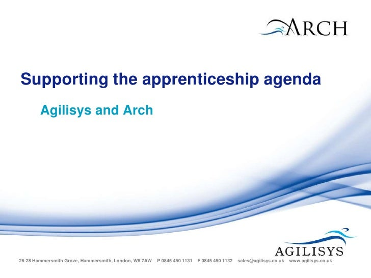Supporting the apprenticeship agenda         Agilisys and Arch26-28 Hammersmith Grove, Hammersmith, London, W6 7AW   P 084...
