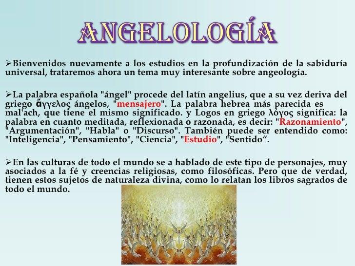 angelología<br /><ul><li>Bienvenidos nuevamente a los estudios en la profundización de la sabiduría universal, trataremos ...