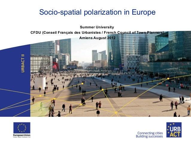 Socio-spatial polarization in Europe Summer University CFDU (Conseil Français des Urbanistes / French Council of Town Plan...