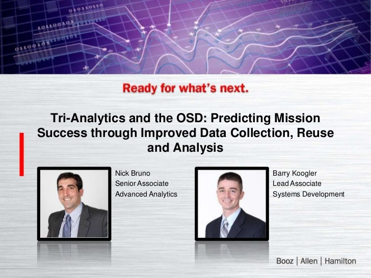 Tri-Analytics and the OSD: Predicting MissionSuccess through Improved Data Collection, Reuse                   and Analysi...